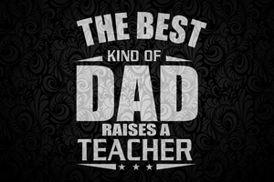 The best kind of dad raises a teacher svg, fathers day svg, fathers day gift, gift for papa, fathers day lover, fathers day lover gift, dad life, dad svg, family life svg, Files For Silhouette, Files For Cricut, SVG, DXF, EPS, PNG, Instant Download