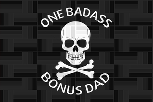 One badass bonus dad svg, fathers day svg, fathers day svg, fathers day gift, gift for papa, fathers day lover, fathers day lover gift, dad life, dad svg, family life svg, Files For Silhouette, Files For Cricut, SVG, DXF, EPS, PNG, Instant Download