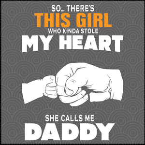 This girl who kinda stole my heart she calls me daddy, daddy svg, daddy shirt, daddy gift, family svg , family shirt,family gift,trending svg, Files For Silhouette, Files For Cricut, SVG, DXF, EPS, PNG, Instant Download