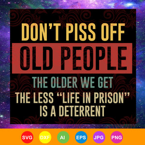Don't piss off old people, old people shirt, don't piss off, death sentence, funny gift, ideal gift, trending svg, Files For Silhouette, Files For Cricut, SVG, DXF, EPS, PNG, Instant Download