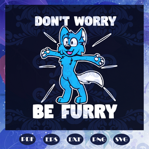 Don't worry be furry svg, furry fandom svg, fandom svg, furry merchandise svg, fursona art, furry cosplay svg, furry tail, wolf svg, fox svg, furry shirt, Files For Silhouette, Files For Cricut, SVG, DXF, EPS, PNG, Instant Download