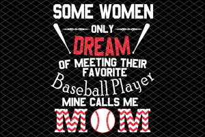 Some women only dream or meeting thier favorite baseball player mine calls me mom, baseball mom svg, baseball mom gift,family svg , family shirt,family gift,trending svg, Files For Silhouette, Files For Cricut, SVG, DXF, EPS, PNG, Instant Download