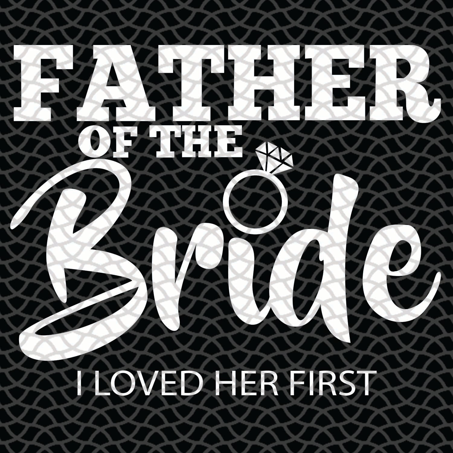 Father Of The Bride Svg,  Fathers Day Svg, Dad Svg, Gift For Dad Svg, Gift For Papa Svg, Fathers Day Gift Svg, Fathers Day Lover Svg, Gifts For Him Svg, Files For Silhouette, Files For Cricut, SVG, DXF, EPS, PNG, Instant Download