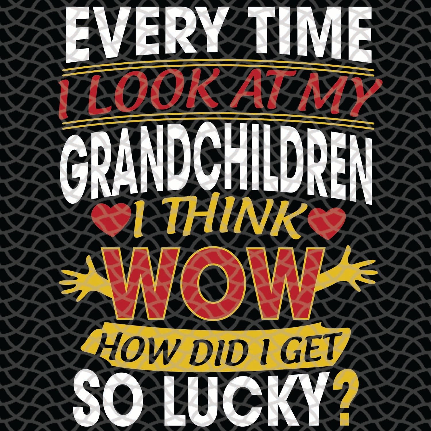 Every Time I Look At My Grandchildren Svg, Grandchildren Svg, Mothers Day Svg, Grandparents Svg, Fathers Day Svg, Grandpa Svg, Grandma Svg, Gift For Grandparents, Files For Silhouette, Files For Cricut, SVG, DXF, EPS, PNG, Instant Download