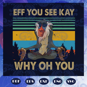 Eff You See Kay Why Oh You Svg, Adult Humor Svg, monkey Svg, Bad Day Svg, Don't Mess With Me Svg, don't mess with me today svg, eff you svg,  monkey lover, Files For Silhouette, Files For Cricut, SVG, DXF, EPS, PNG, Instant Download