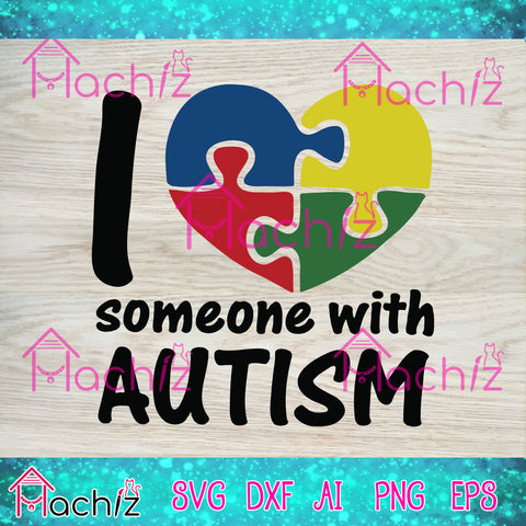 I love someone with autism , autism svg, vector,svg, eps, dxf, Png Silhouette Cameo or Cricut Digital Download Files