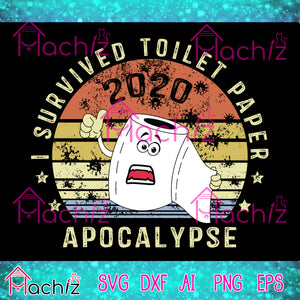 I survived toilet paper apocalypse 2020 svg,toilet paper svg,Seniors 2020 svg,Quarantine 2020,vector,svg, eps, dxf, Png Silhouette Cameo or Cricut Digital Download Files