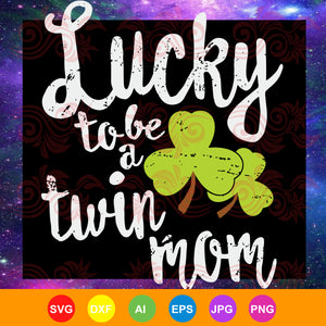 Lucky tobe twin mom, twin mom svg, mom svg, st patrick's day, patrick svg, patrick's day, funny gifts, patrick day gifts,trending svg, Files For Silhouette, Files For Cricut, SVG, DXF, EPS, PNG, Instant Download