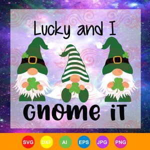 Lucky and I gnome it, gnome svg, christmas svg, funny gnomies,  st patrick's day svg, st patrick's day gift, st patrick's day shirt, patricks day gifts,trending svg, Files For Silhouette, Files For Cricut, SVG, DXF, EPS, PNG, Instant Download