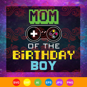 Mom of the birthday boy SVGVideo Game, Mother Svg, Video Game Controller, ,trending svg, Files For Silhouette, Files For Cricut, SVG, DXF, EPS, PNG, Instant Download