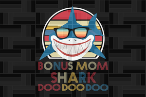 Bonus mom shark doo doo doo, mom svg, mom shirt, mom gift, shark doo svg, mom shark,family svg , family shirt,family gift,trending svg, Files For Silhouette, Files For Cricut, SVG, DXF, EPS, PNG, Instant Download