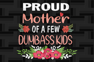 Proud mother of a few dumbass kids, Football mom svg, football mom,mother svg, mother gift, mother shirt, gift for mother, family svg, family shirt,family gift,trending svg, Files For Silhouette, Files For Cricut, SVG, DXF, EPS, PNG, Instant Download