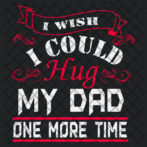 I wish i could hug my dad one more time, dad svg, dad gift, best dad ever,  family svg, family shirt,family gift,trending svg, Files For Silhouette, Files For Cricut, SVG, DXF, EPS, PNG, Instant Download