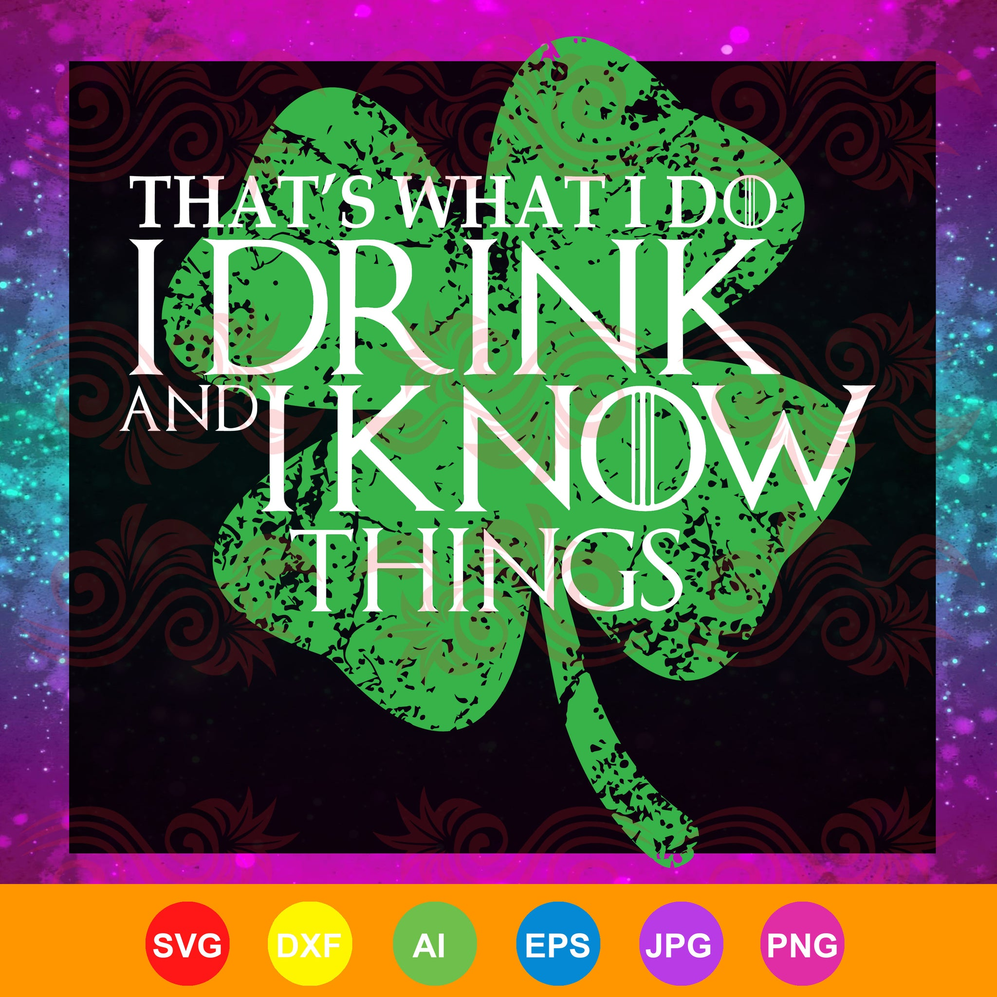 That's what I do I drink and I know things, st patrick's day, patrick svg, patrick's day, funny gifts, patrick day gifts,trending svg, Files For Silhouette, Files For Cricut, SVG, DXF, EPS, PNG, Instant Download