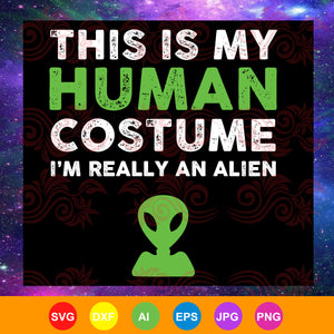 This is my human soctume i'm really an alien, alien svf, human costume,  alien gifts, alien shirt, alien face svg, alien movie, alien ufo, ufo svg,trending svg, Files For Silhouette, Files For Cricut, SVG, DXF, EPS, PNG, Instant Download