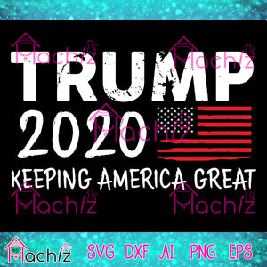 Trump 2020 keeping america great svg,vector,svg, eps, dxf, Png Silhouette Cameo or Cricut Digital Download Files