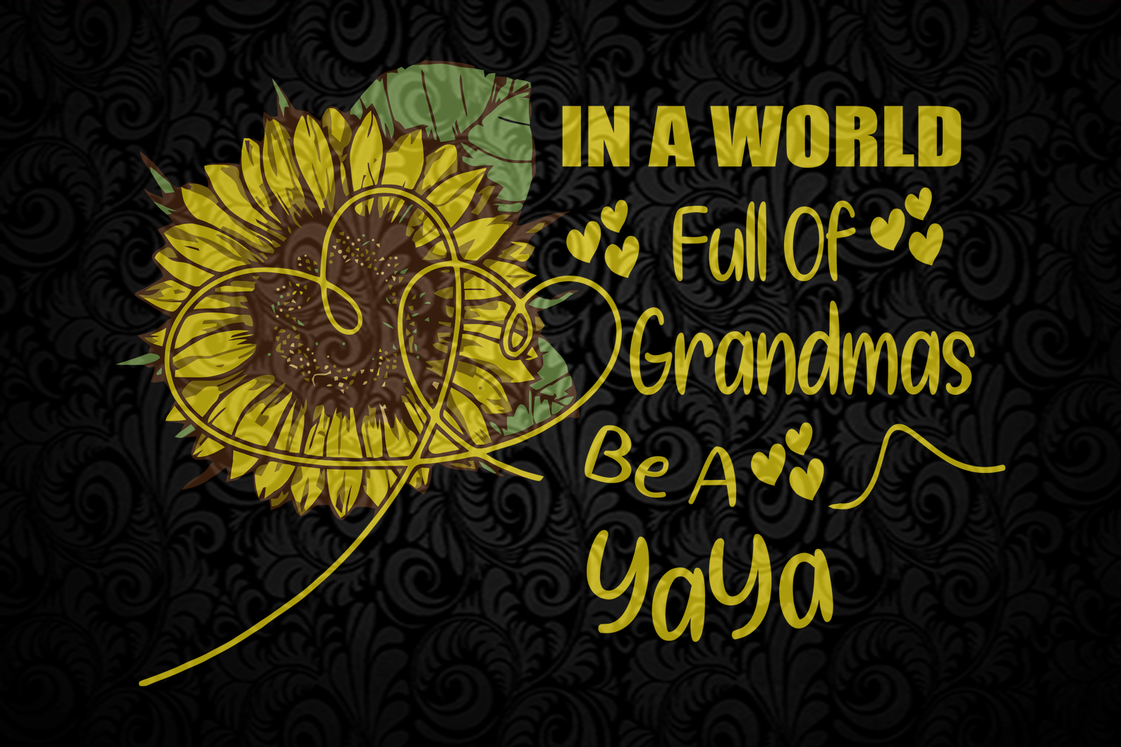 In a world full of grandmas be a yaya, yaya svg, yaya shirt, yaya gift, gift for grandmas, mother day, mother svg,  nana svg, mimi svg For Silhouette, Files For Cricut, SVG, DXF, EPS, PNG Instant Download