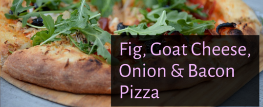 Homemade Pizza with Fig, Goat Cheese, Onion & Bacon