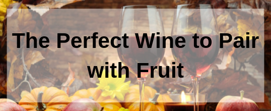 The Perfect Wine to Pair with Your Fruit