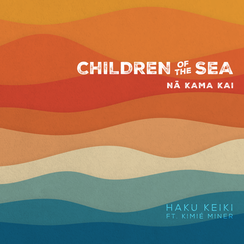 Children of The Sea (Nā Kama Kai) ft. Kimié Miner (IMP Gift of Mele Special)