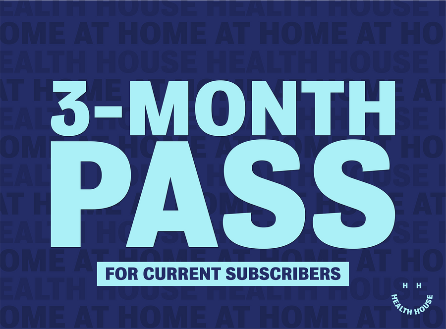 Health House @ Home 3 MONTH PASS (Current Subscribers)
