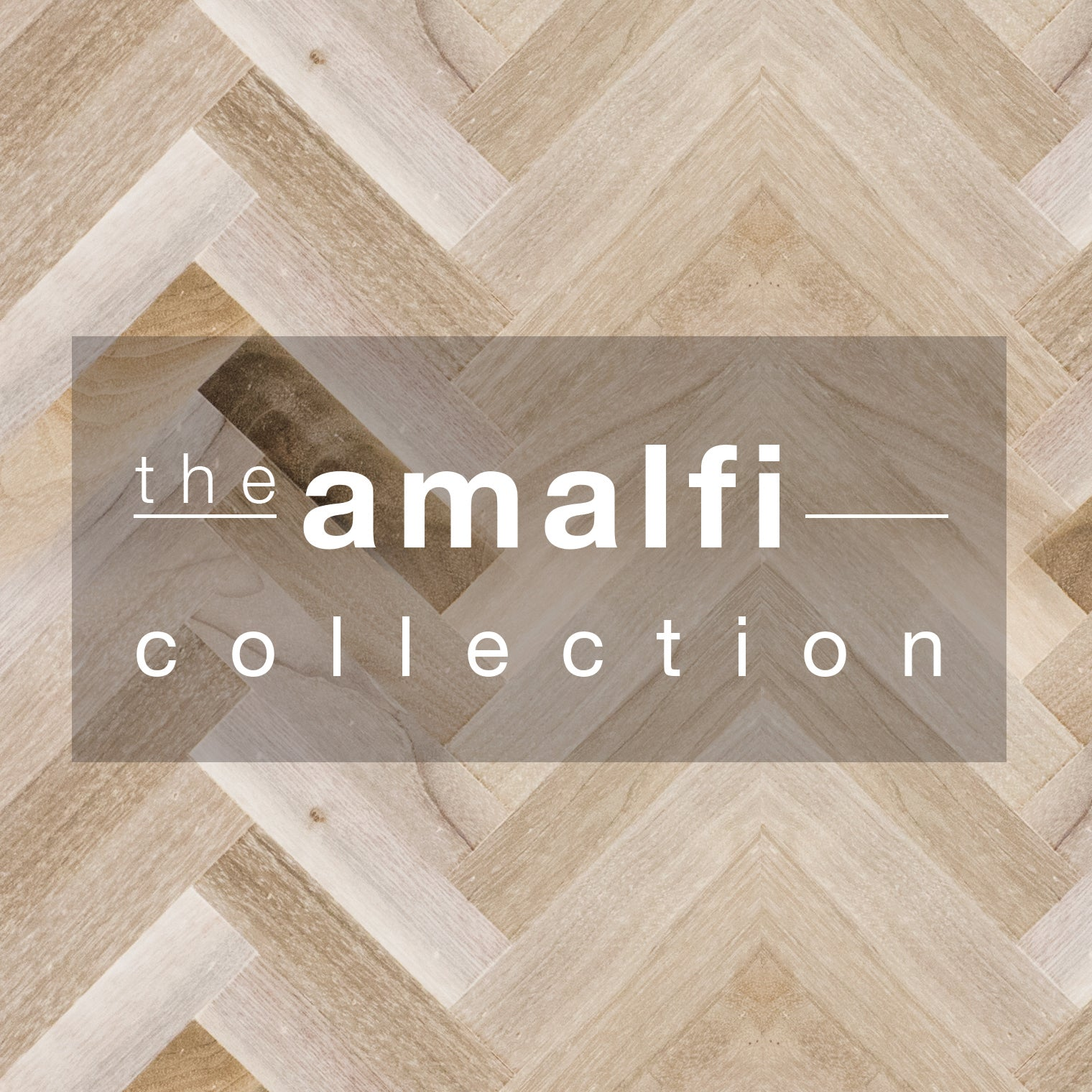 Chevron array of light beige wood strips, white letters in shaded center rectangle spelling 'the Amalfi Collection'
