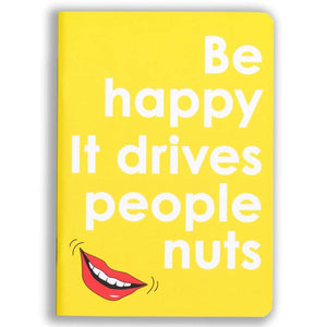 Be Happy It Drives People Nuts Notebook