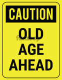 Old Age Ahead - General Purpose Photo Booth Placard - Funzoop