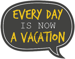 Everyday Now Is A Vacation - Retirement Photo Booth Placard - Funzoop