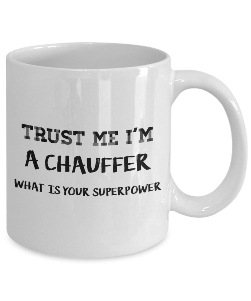 Funny Mug Trust Me I'm a Chauffer What Is Your Superpower 11Oz Coffee Mug Funny Christmas Gift for Dad, Grandpa, Husband From Son, Daughter, Wife for Coffee & Tea Lovers Birthday Gift Ceramic - Ribbon Canyon