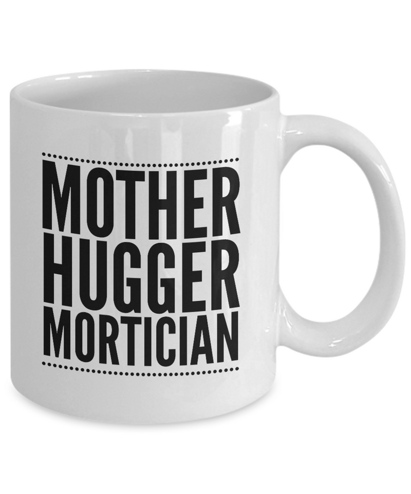 Mother Hugger Mortician, 11oz Coffee Mug Best Inspirational Gifts - Ribbon Canyon