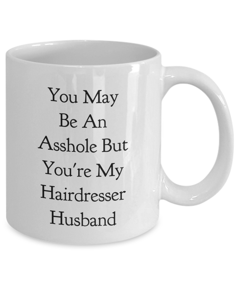 You May Be An Asshole But You'Re My Hairdresser Husband Gag Gift for Coworker Boss Retirement or Birthday - Ribbon Canyon