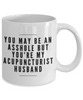 You May Be An Asshole But You'Re My Acupuncturist Husband Gag Gift for Coworker Boss Retirement or Birthday - Ribbon Canyon