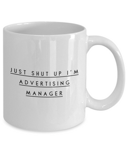 Funny Mug Just Shut Up I'm Advertising Manager 11Oz Coffee Mug Funny Christmas Gift for Dad, Grandpa, Husband From Son, Daughter, Wife for Coffee & Tea Lovers Birthday Gift Ceramic - Ribbon Canyon