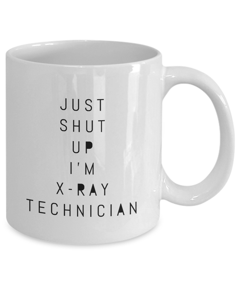 Funny X-ray Technician 11Oz Coffee Mug , Just Shut Up I'm X-ray Technician for Dad, Grandpa, Husband From Son, Daughter, Wife for Coffee & Tea Lovers - Ribbon Canyon