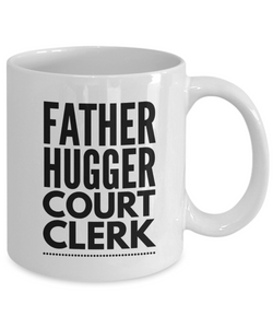 Father Hugger Court Clerk, 11oz Coffee Mug  Dad Mom Inspired Gift - Ribbon Canyon