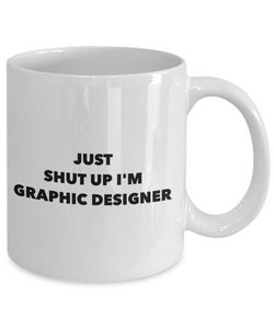 Funny Graphic Designer 11Oz Coffee Mug , Just Shut Up I'm Graphic Designer for Dad, Grandpa, Husband From Son, Daughter, Wife for Coffee & Tea Lovers - Ribbon Canyon