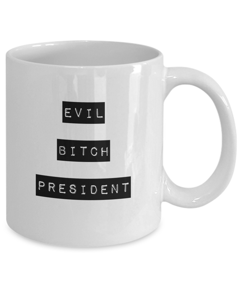 Evil Bitch President, 11Oz Coffee Mug Best Inspirational Gifts and Sarcasm Perfect Birthday Gifts for Men or Women / Birthday / Christmas Present - Ribbon Canyon