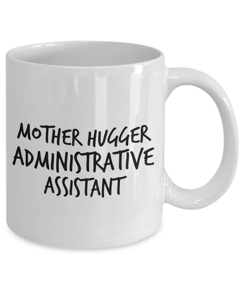 Mother Hugger Administrative Assistant, 11oz Coffee Mug  Dad Mom Inspired Gift - Ribbon Canyon