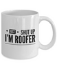 Just Shut Up I'm Roofer, 11Oz Coffee Mug Unique Gift Idea for Him, Her, Mom, Dad - Perfect Birthday Gifts for Men or Women / Birthday / Christmas Present - Ribbon Canyon