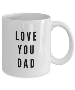 Love You Dad, 11Oz Coffee Mug Best Inspirational Gifts and Sarcasm Perfect Birthday Gifts for Men or Women / Birthday / Christmas Present - Ribbon Canyon