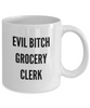 Evil Bitch Grocery Clerk, 11Oz Coffee Mug Unique Gift Idea for Him, Her, Mom, Dad - Perfect Birthday Gifts for Men or Women / Birthday / Christmas Present - Ribbon Canyon