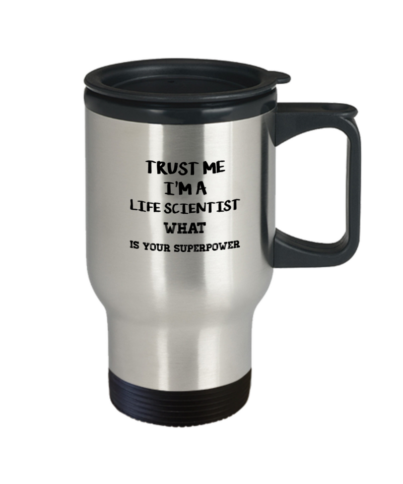 Trust Me I'm a Life Scientist What Is Your Superpower, 14Oz Travel Mug  Dad Mom Inspired Gift - Ribbon Canyon