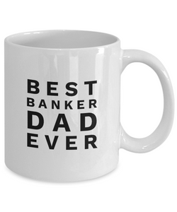 Best Banker Dad Ever, 11Oz Coffee Mug Best Inspirational Gifts and Sarcasm Perfect Birthday Gifts for Men or Women / Birthday / Christmas Present - Ribbon Canyon