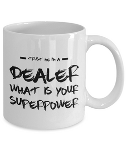 Trust Me I'm a Dealer What Is Your Superpower, 11Oz Coffee Mug Best Inspirational Gifts and Sarcasm Perfect Birthday Gifts for Men or Women / Birthday / Christmas Present - Ribbon Canyon