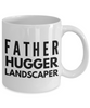 Father Hugger Landscaper, 11oz Coffee Mug  Dad Mom Inspired Gift - Ribbon Canyon