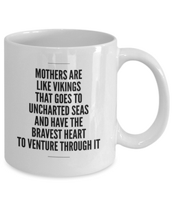Mothers Are Like Vikings That Goes To Uncharted Seas And Have The Bravest Heart To Venture Through It, 11Oz Coffee Mug Unique Gift Idea for Him, Her, Mom, Dad - Perfect Birthday Gifts for Men or Women / Birthday / Christmas Present - Ribbon Canyon
