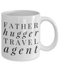 Father Hugger Travel Agent, 11oz Coffee Mug  Dad Mom Inspired Gift - Ribbon Canyon