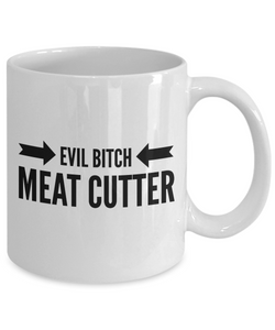 Evil Bitch Meat Cutter, 11Oz Coffee Mug Unique Gift Idea Coffee Mug - Father's Day / Birthday / Christmas Present - Ribbon Canyon