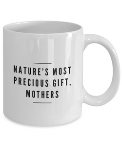 Funny Mother Quote 11Oz Coffee Mug , Nature'S Most Precious Gift, Mothers for Dad, Grandpa, Husband From Son, Daughter, Wife for Coffee & Tea Lovers - Ribbon Canyon